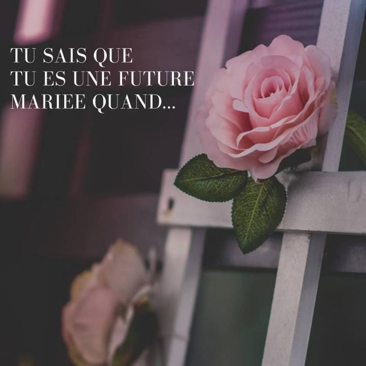 Tu sais que tu es une future mariéequand…