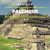 MEXIQUE - NOTRE DECOUVERTE DE PALENQUE